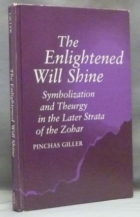 The Enlightened Will Shine: Symbolization and Theurgy in the Later Strata of the Zohar; (SUNY Series in Judaica: Hermeneutics, Mysticism & Religion). Pinchas GILLER.