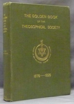 The Golden Book of the Theosophical Society, A brief history of the Society's growth from...