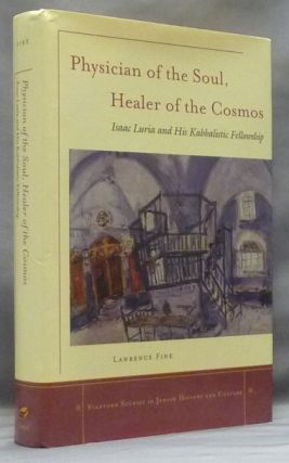 Physician of the Soul, Healer of the Cosmos: Isaac Luria and his Kabbalistic Fellowship; Stanford Studies in Jewish History and Culture. Lawrence FINE.