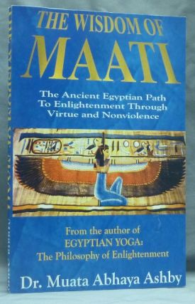 The Wisdom of Maati. Enlightenment Through Virtuous Living; (The Ancient Egyptian Path to Enlightenment Through Virtue and Non-violence). Dr. Muata Abhaya ASHBY.