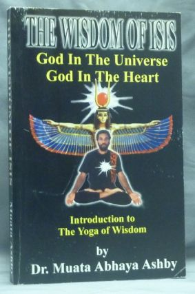 The Wisdom of Isis [ Aset ]. God in the Universe, God in the Heart; (Introduction to the Yoga of Wisdom). Dr. Muata Abhaya ASHBY, Reginal Muata Ashby.