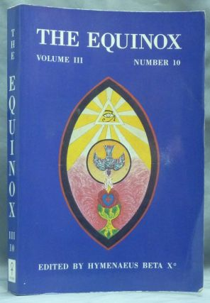 The Equinox: Volume III, Number 10. The Review of Scientific Illuminism. The Official Organ of...