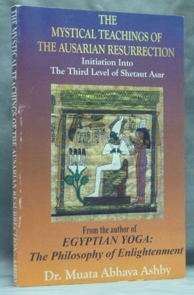 The Mystical Teachings of the Ausarian Resurrection. Initiation into The Third Level of Shetaut Asar; (Egyptian Yoga series). Dr. Muata Abhaya ASHBY, Reginal Muata Ashby.