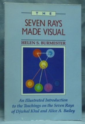The Seven Rays Made Visual. An Illustrated Introduction to the Teachings on the Seven Rays of Djwhal Khul and Alice A. Bailey. Alice A. BAILEY, Alice A. Bailey: related works, Helen S. BURMESTER.