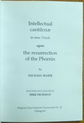 Intellectual Cantilenae. in Nine Triads Upon the Resurrection of the Phoenix; ( Magnum Opus Hermetic Sourceworks series )