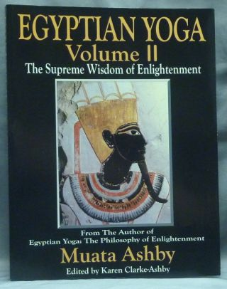 Egyptian Yoga Volume II. The Supreme Wisdom of Enlightenment; (The Egyptian Yoga series). Muata...