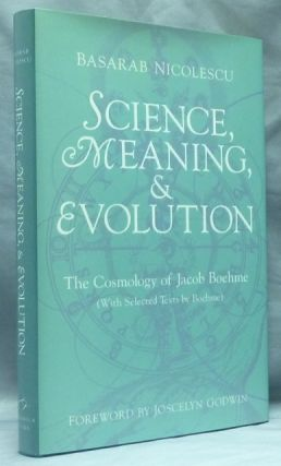 Science, Meaning & Evolution: The Cosmology of Jacob Boehme. Jacob BOEHME, Basarab NICOLESCU, Rob Baker., Joscelyn Godwin, Boehme Bohme, Behmen.