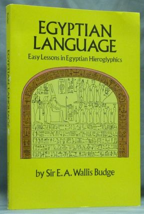 Egyptian Language. Easy Lessons in Egyptian Hieroglyphics with Sign List. E. A. Wallis BUDGE.