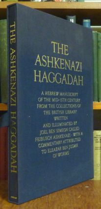 The Ashkenazi Haggadah. A Hebrew Manuscript of the mid - 15th century from the collections of the British Library. Written and Illuminated by Joel Ben Simeon Called Feibusch Ashkenazi.