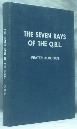 The Seven Rays of the Q.B.L. [ QBL ]. Frater ALBERTUS, Dr. Albert Richard Riedel.