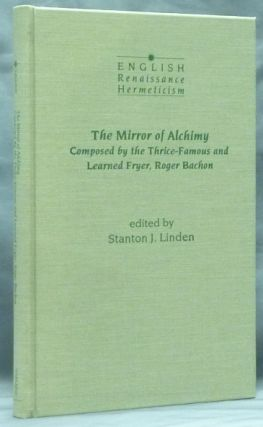The Mirror of Alchimy. Composed by the Thrice-Famous and Learned Fryer, Roger Bachon [ The Mirror of Alchemy ]; ( English Renaissance Hermeticism series ). Roger BACON, Stanton J. Linden.