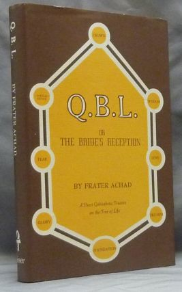 Q.B.L. or The Bride's Reception [ QBL ]; Being a Short Cabalistic Treatise on the Nature and Use of the Tree of Life, with a Brief Introduction and a Lengthy Appendix. Frater ACHAD, Charles Stansfeld Jones.