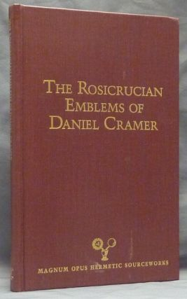 The Rosicrucian Emblems of Daniel Cramer: The True Society of Jesus and the Rosy Cross; ( Magnum Opus Hermetic Sourceworks series ). Adam McLean, Fiona Tait, a, Daniel CRAMER, Edited.