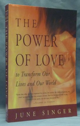 The Power of Love to Transform Our Lives and Our World. June SINGER