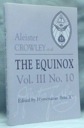 The Equinox: Volume III, Number 10. The Review of Scientific Illuminism. The Official Organ of the O.T.O. Aleister CROWLEY, Hymenaeus Beta.