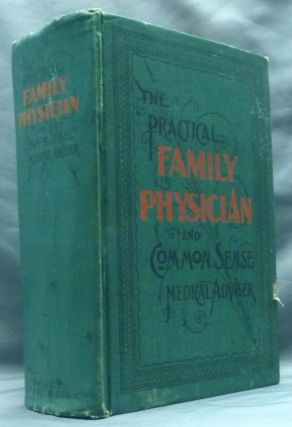 The Practical Family Physician: A Complete Treatise on the Human System - the Habits of Men and...