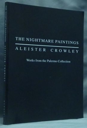 The Nightmare Paintings: Aleister Crowley. Works from the Palermo Collection. Robert BURATTI,...