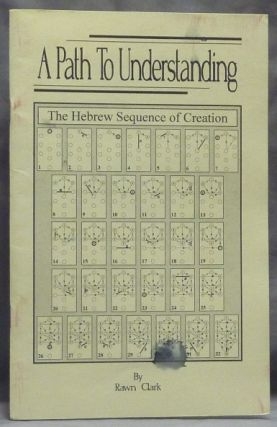 A Path to Understanding. The Hebrew Sequence of Creation. Rawn CLARK.
