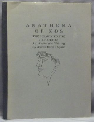Anathema of Zos; The Sermon to the Hypocrites, An Automatic Writing. Austin Osman SPARE