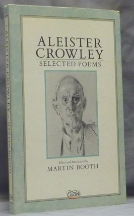 Aleister Crowley: Selected Poems. Aleister CROWLEY, Martin Booth, Edited.