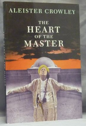 The Heart of the Master & other Papers. Aleister CROWLEY, Edited, Frater Superior Hymenaeus Beta.