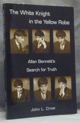 The White Knight in the Yellow Robe. Allan Bennett's Search for the Truth. John L. CROW.