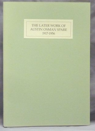 The Later Work of Austin Osman Spare, 1917-1956. Austin Osman SPARE, WIlliam WALLACE, Frank...