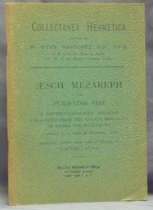 Æsch Mezareph or Purifying Fire; a Chymico-Kabalistic Treatise Collected from the Kabala...