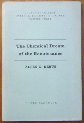 The Chemical Dream of the Renaissance; ( Churchill College Overseas Fellowship Lecture Number...