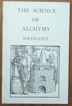 "The Science of Alchymy. Spiritual and Material. William Wynn WESTCOTT, ""Sapere Aude"""