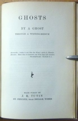 A Spirit's Idea of Happiness [ AND ] Ghosts, through a Writing-Medium; Two Titles in One Volume