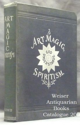 [ Art Magic Spiritism ] Art Magic, or the Mundane, Sub-mundane and Super-Mundane Spiritism; A Treatise in Three Parts and Twenty - Three Sections, Descriptive of Art Magic, Spiritism, The Different Orders of Spirits in the Universe Known to be Related to, or in Communication with Man; Together with Directions for Invoking, Controlling, and Discharging Spirits, and the Uses Abuses, Dangers and Possibilities of Magical Art. Emma Hardinge BRITTEN, the Kurt Seligmann / Gerald Yorke copy.