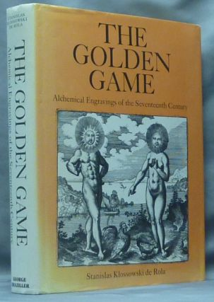 The Golden Game: Alchemical Engravings of the Seventeenth Century. Introduction, commentaries