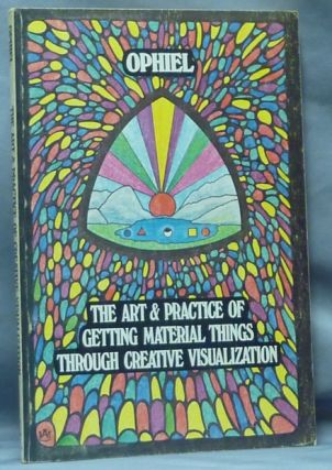 The Art and Practice Getting Material Things through Creative Visualization. OPHIEL, Edward Peach