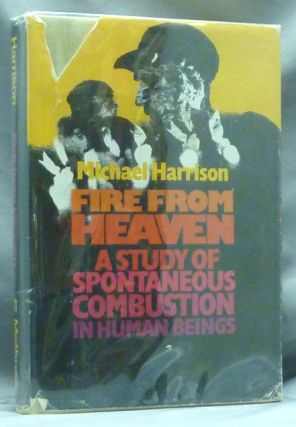 Fire from Heaven: A Study of Spontaneous Combustion in Human Beings. Michael HARRISON.
