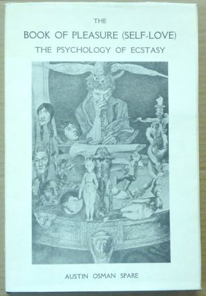 The Book of Pleasure (Self-Love). The Psychology of Ecstasy. Austin Osman SPARE, with, Kenneth...