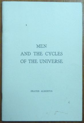 Men and the Cycles of the Universe ( Booklet ). Frater ALBERTUS, Dr. Richard Albert Riedel
