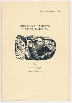 How to Write a Novel! After W. S. Maugham. ( Black Lodge Booklets: No. 8 ). Aleister CROWLEY,...