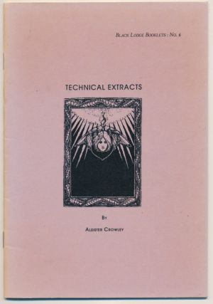 Technical Extracts; ( Black Lodge Booklets: No. 6 ). Aleister CROWLEY