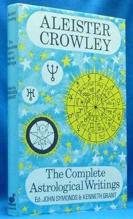 The Complete Astrological Writings; Containing a Treatise on Astrology Liber 536. How Horoscopes are Faked by Cor Scopionis. Batrachophrenoboocosmomachia. Aleister CROWLEY, John Symonds, Kenneth Grant.