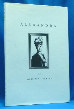 Alexandra. Aleister CROWLEY, Keith Richmond - signed, Anthony Naylor.