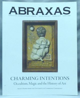 Abraxas: An International Journal of Esoteric Studies. Charming Intentions: Occultism, Magic and the History or Art ( Special Issue no. 1, Summer 2013 ). Abraxas Journal, Daniel ZAMANI, Literary Christina Oakley Harrington, Various authors.