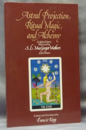 Astral Projection, Ritual Magic and Alchemy; Golden Dawn material by S.L. MacGregor Mathers and...