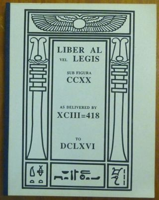 Liber AL vel Legis sub Figura CCXX as delivered by XCIII=418 to DCLXVI. Aleister CROWLEY