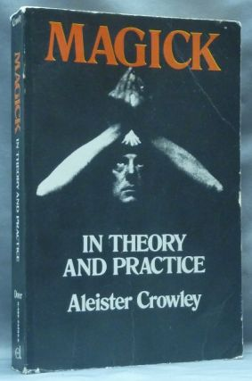 Magick in Theory and Practice. Aleister CROWLEY