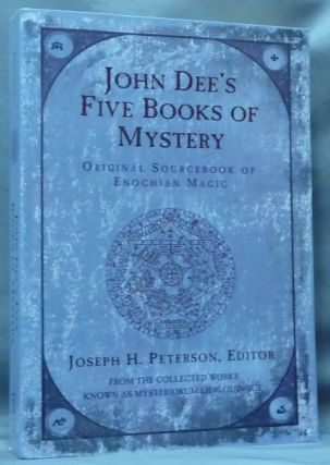 John Dee's Five Books of Mystery: Original Sourcebook of Enochian Magic from the Collected Works...