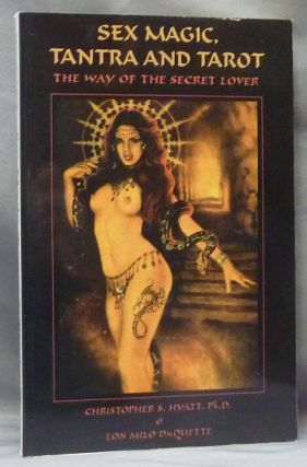 Sex Magic, Tantra and the Tarot. The Way of the Secret Lover. Lon Milo DUQUETTE, Christopher S....