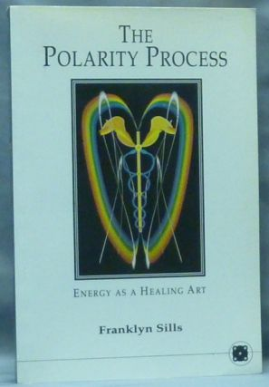 The Polarity Process. Energy as a Healing Art. Alternative Medicine, Franklyn SILLS.