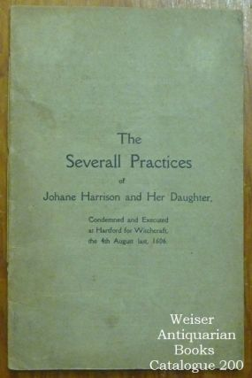 The Severall Practices of Johane Harrison and her Daughter, condemned and executed at Hartford...