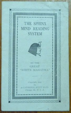 The Sphinx Mind Reading System. L. W. DE LAURENCE, The Great White Mahatma